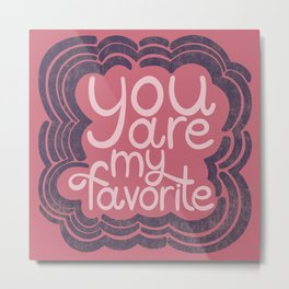 You are my favorite - hand lettering in pink Metal Print