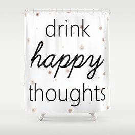 Drink Happy Thoughts Shower Curtain