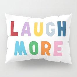 Laugh More Pillow Sham