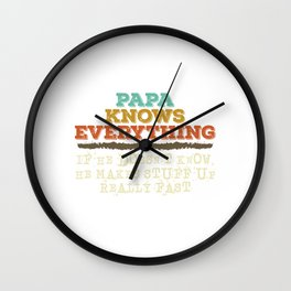 """Nice Gift """"Papa Knows Everything If He Doesn't Know, He Makes Stuff Really Fast"""" T-shirt Design Wall Clock"""
