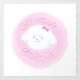 Get Your Bich On Art Print