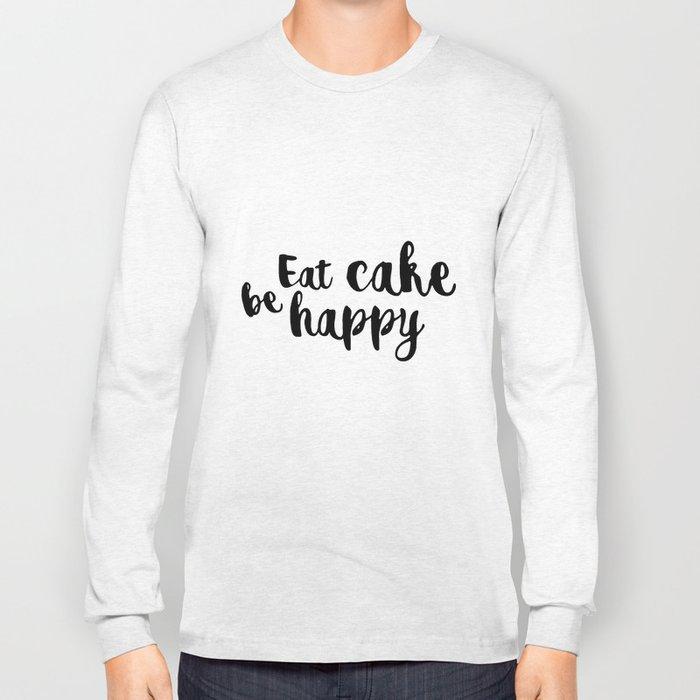 Eat cake be happy Long Sleeve T-shirt