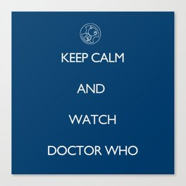 KEEP CALM and watch Doctor Who Canvas Print