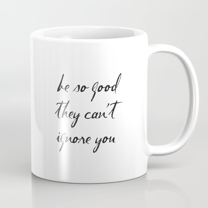 Be So Good They Can't Ignore You, Steve Martin Quotes, Motivational Coffee Mug