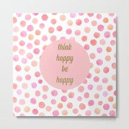 think happy be happy Metal Print