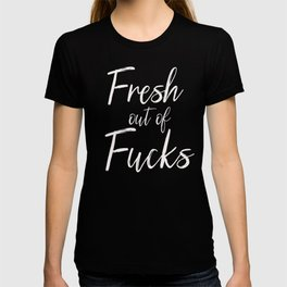 Fresh Out Of Fucks, Pretty, Funny, Quote T-shirt