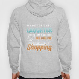 Shop Shopaholic Buying Black Friday Who Ever Said Laughter Is the Best Medicine Funny Shopping Gift Hoody
