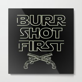 Burr Shot First Metal Print