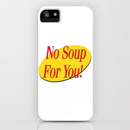 No soup for you! iPhone Case