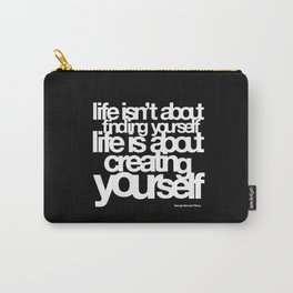 life isn't about finding yourself life is about creating yourself Carry-All Pouch