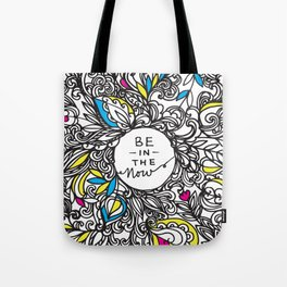 Be In The Now Tote Bag