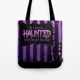 Be it ever so Haunted, there's no place like home. Tote Bag