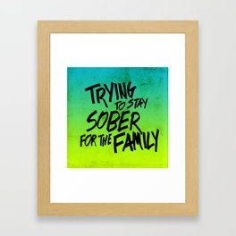 Trying To Stay Sober For the Family Framed Art Print