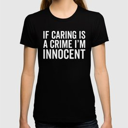 Caring Is A Crime Funny Quote T-shirt