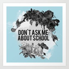 Don't Ask Me About School - B&W Art Print