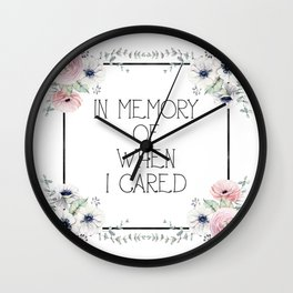 In Memory of When I Cared - white version Wall Clock