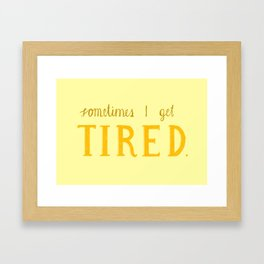 Sometimes I get tired Framed Art Print