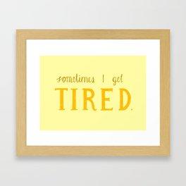 Sometimes I get tired Framed Art Print