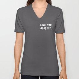 LOVE YOU, GOODBYE Unisex V-Neck