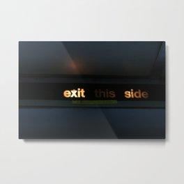 Exit this side Metal Print