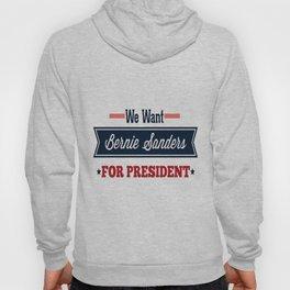 We Want Bernie Sanders for President Hoody