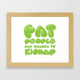 Fat People are Harder to Kidnap Framed Art Print