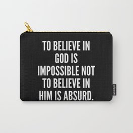 To believe in God is impossible not to believe in Him is absurd Carry-All Pouch