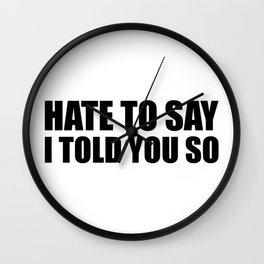 Hate To Say Wall Clock