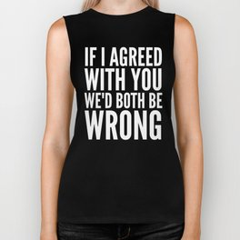 If I Agreed With You We'd Both Be Wrong (Black & White) Biker Tank