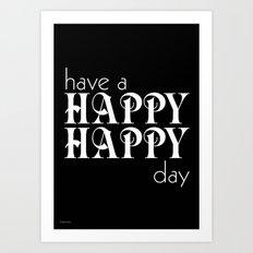 Have a happy happy day black Art Print
