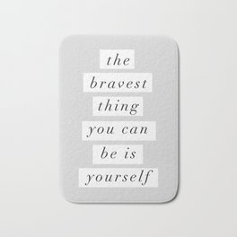 The Bravest Thing You Can Be is Yourself gray white typography inspirational bedroom wall decor Bath Mat