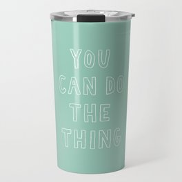 You Can Do The Thing Travel Mug