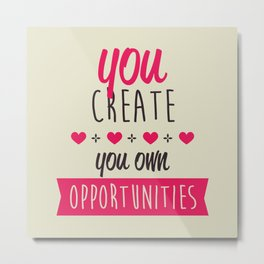 You create you own opportunities Metal Print