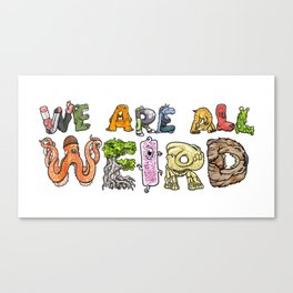 We Are All Weird Canvas Print