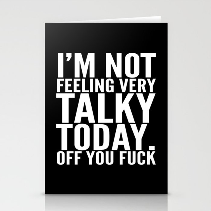 I'm Not Feeling Very Talky Today Off You Fuck (Black & White) Stationery Cards