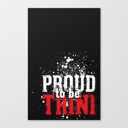 I'm [ Proud to be Trini ]. Canvas Print