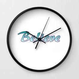Inspiration Words...Believe Wall Clock