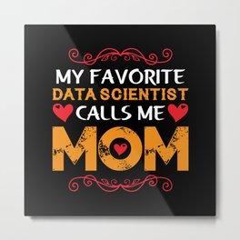 My favorite data scientist calls me mom Metal Print