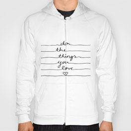 Do The Things You Love Hoody