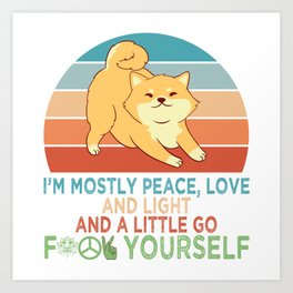 I'm Mostly Peace Love And Light And A Little Go F**k Yourself Pet Kitten Feline Claws T-shirt Design Art Print