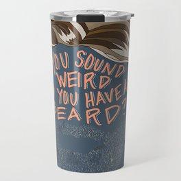 You Sound Weird, Do You Have A Beard? Travel Mug