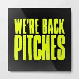 We Are Back Pitches (Pitch Perfect 2) Metal Print