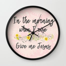 In the Morning, when I rise, Give me Jesus Wall Clock