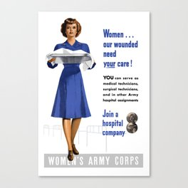 Women Our Wounded Need Your Care -- WW2 Canvas Print