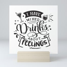 I have mixed drinks about feelings - Funny hand drawn quotes illustration. Funny humor. Life sayings. Mini Art Print