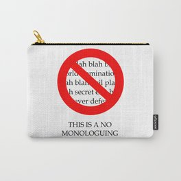 No Monologuing Zone Carry-All Pouch