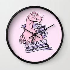 Chaos is what killed the dinosaurs, darling Wall Clock