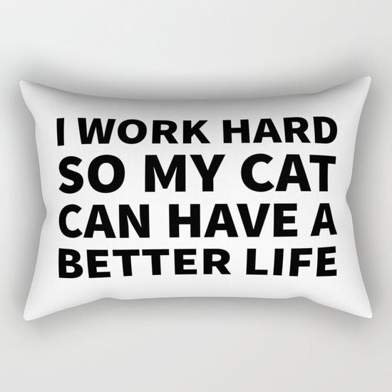 I Work Hard So My Cat Can Have a Better Life by creativeangel