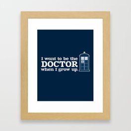 In Good Time (I Want To Be The Doctor When I Grow Up) Framed Art Print