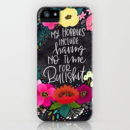 Swearapy Chic: My Hobbies Include Having No Time for Bullshit iPhone Case